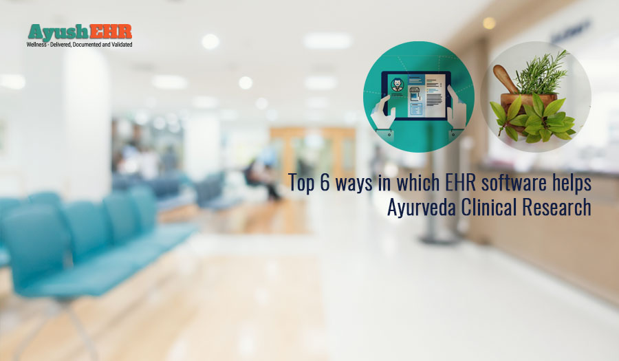 Top 6 ways in which EHR software helps Ayurveda Clinical Research