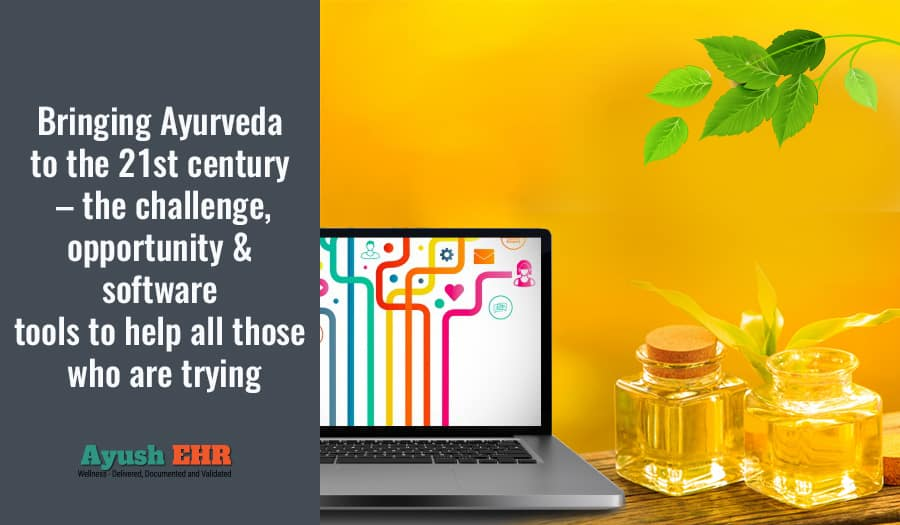 Bringing Ayurveda to the 21st century – the challenge, opportunity & software tools