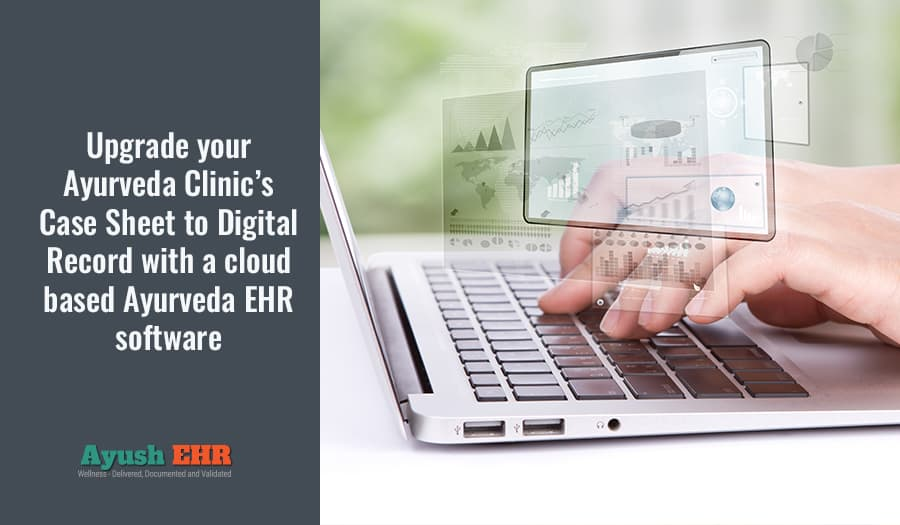 Upgrade your Ayurveda Clinic's Case Sheet to Digital Record with a cloud based Ayurveda EHR software