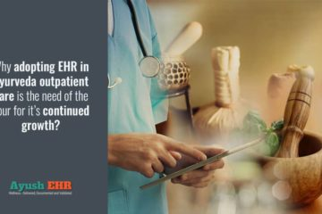 Why adopting EHR in Ayurveda outpatient care is the need of the hour for it's continued growth?