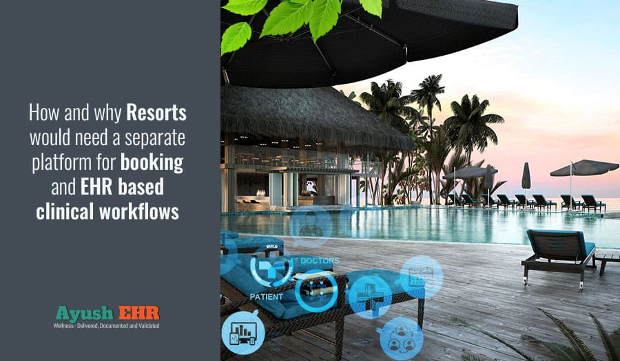 How and why Resorts would need a separate platform for booking and EHR based clinical workflows