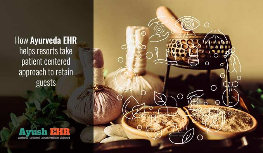 How Ayurveda EHR helps resorts take patient centered approach to retain guests